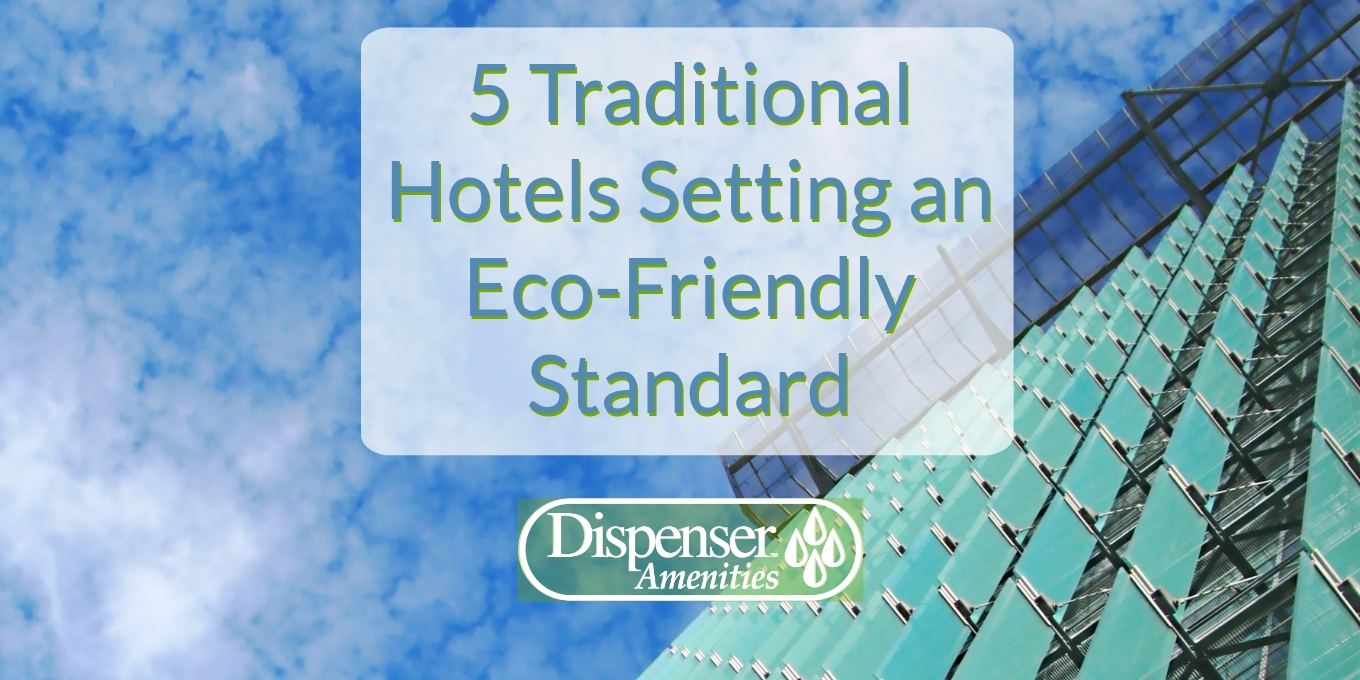 traditional hotels eco-friendly standard blog header 5 traditional hotels setting an eco-friendly standard dispenser amenities